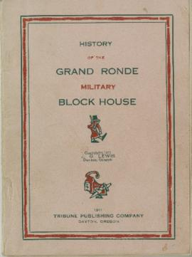 History of the Grand Ronde military block house (pamphlet)